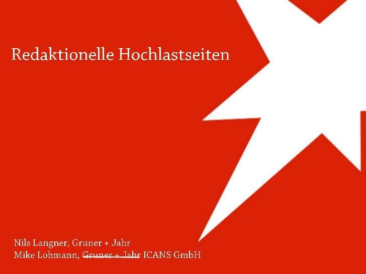 Redaktionelle Hochlastseiten<br />Nils Langner, Gruner + Jahr<br />Mike Lohmann, Gruner + Jahr ICANS GmbH<br />
