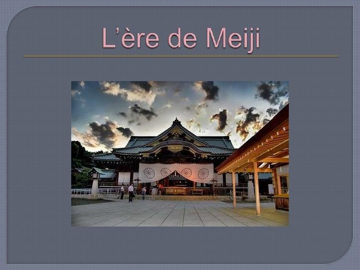 -période historique duJapon entre 1868 et 1912- comprise entre lère Keiō (fin de lépoqueEdo) et lère Taishō.- la fin de la...