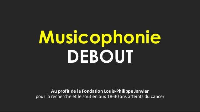 Musicophonie DEBOUT Au profit de la Fondation Louis-Philippe Janvier pour la recherche et le soutien aux 18-30 ans atteint...