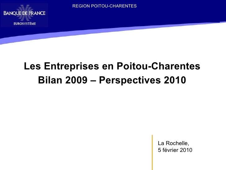 Les Entreprises en Poitou-Charentes Bilan 2009 – Perspectives 2010 La Rochelle,  5 février 2010 REGION POITOU-CHARENTES
