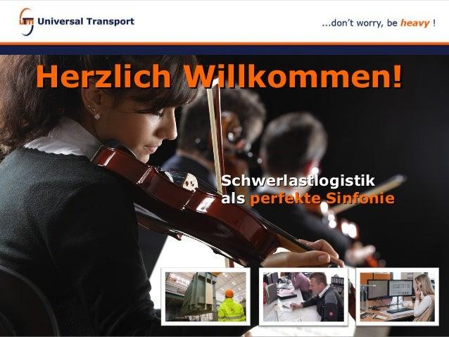 SchwerlastlogistikSchwerlastlogistik alsals perfekte Sinfonieperfekte Sinfonie Herzlich Willkommen!Herzlich Willkommen!