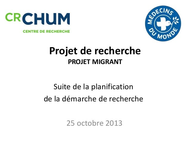 Projet de recherche PROJET MIGRANT  Suite de la planification de la démarche de recherche 25 octobre 2013