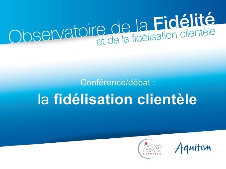 la  fidélisation clientèle Conférence/débat :