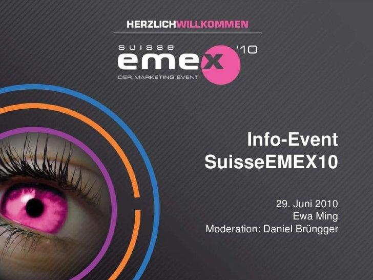 Ewa Ming   29. Juni 2010<br />1<br />Info-Event SuisseEMEX1029. Juni 2010Ewa MingModeration: Daniel Brüngger<br />