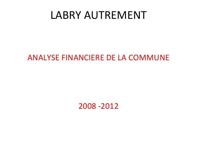 LABRY AUTREMENT ANALYSE FINANCIERE DE LA COMMUNE  2008 -2012