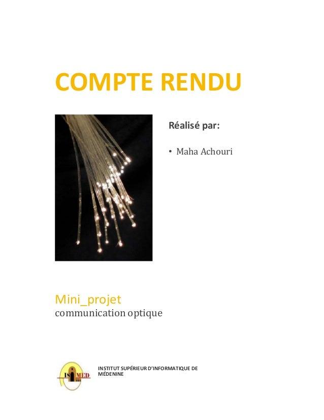 COMPTE RENDU Réalisé par: • Maha Achouri Mini_projet INSTITUT SUPÉRIEUR D'INFORMATIQUE DE MÉDENINE communication optique