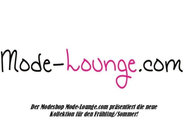 Der Modeshop Mode-Lounge.com präsentiert die neue Kollektion für den Frühling/Sommer!