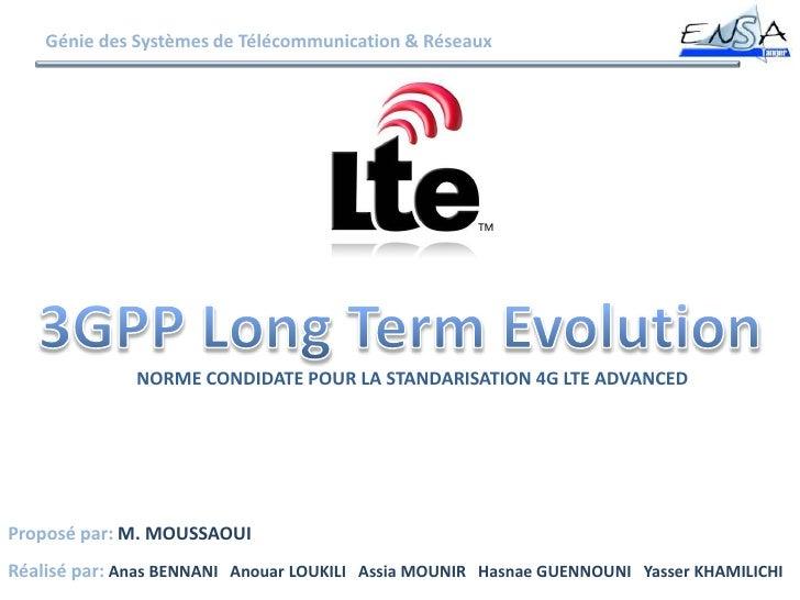 Génie des Systèmes de Télécommunication & Réseaux<br />3GPP Long Term Evolution<br />NORME CONDIDATE POUR LA STANDARISATIO...