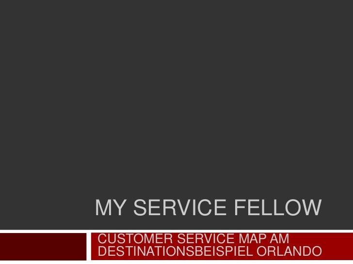 MY SERVICE FELLOWCUSTOMER SERVICE MAP AMDESTINATIONSBEISPIEL ORLANDO