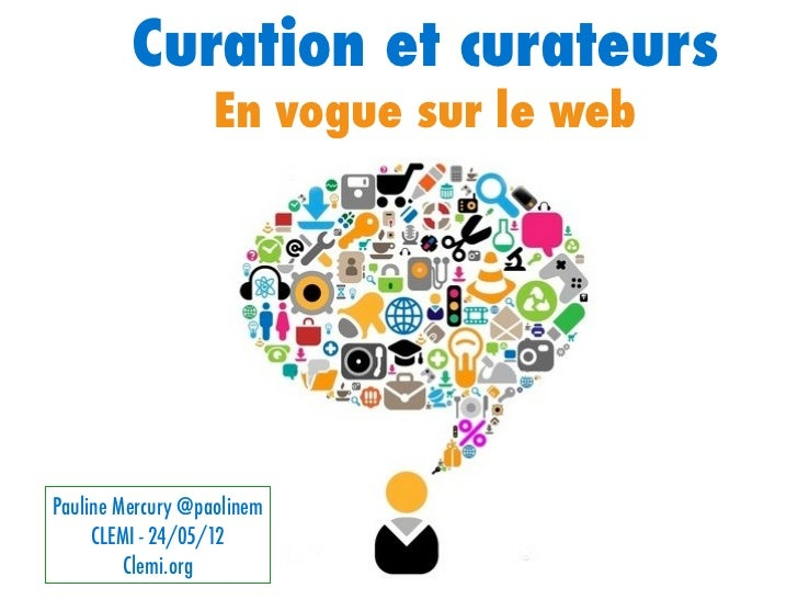 Curation et curateurs                   En vogue sur le webPauline Mercury @paolinem     CLEMI - 24/05/12         Clemi.or...