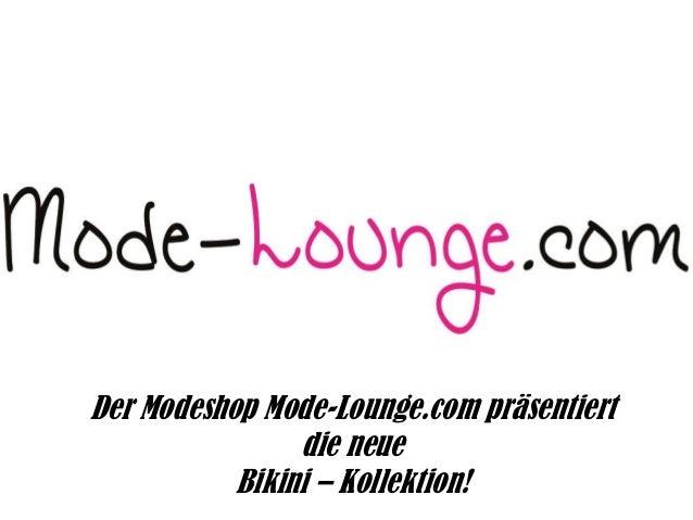 Der Modeshop Mode-Lounge.com präsentiert die neue Bikini – Kollektion!