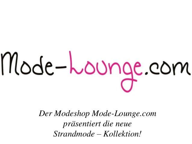 Der Modeshop Mode-Lounge.com präsentiert die neue Strandmode – Kollektion!