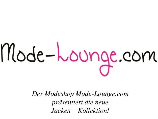 Der Modeshop Mode-Lounge.com  präsentiert die neue  Jacken – Kollektion!