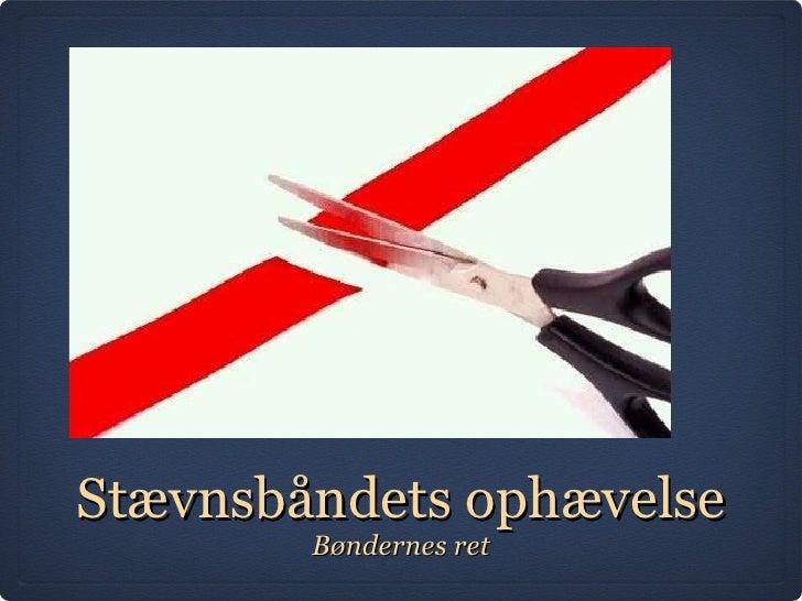 Stævnsbåndets ophævelse <ul><li>Bøndernes ret </li></ul>