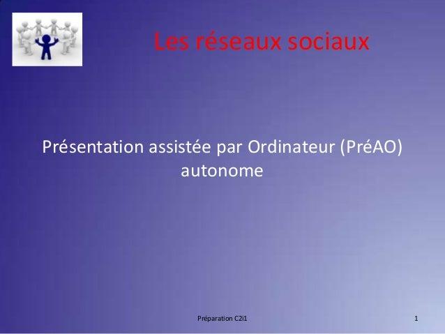 Les réseaux sociauxPrésentation assistée par Ordinateur (PréAO)                 autonome                  Préparation C2i1...