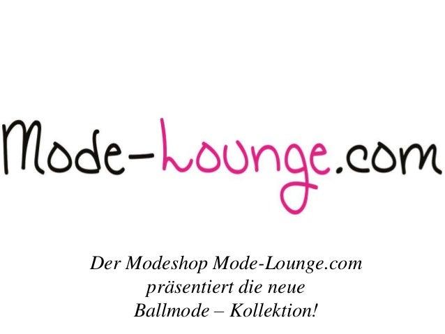 Der Modeshop Mode-Lounge.com  präsentiert die neue  Ballmode – Kollektion!