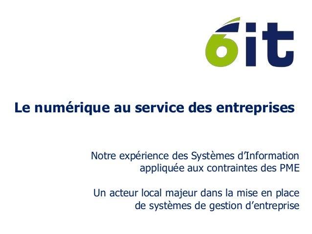 Le numérique au service des entreprises Notre expérience des Systèmes d'Information appliquée aux contraintes des PME Un a...