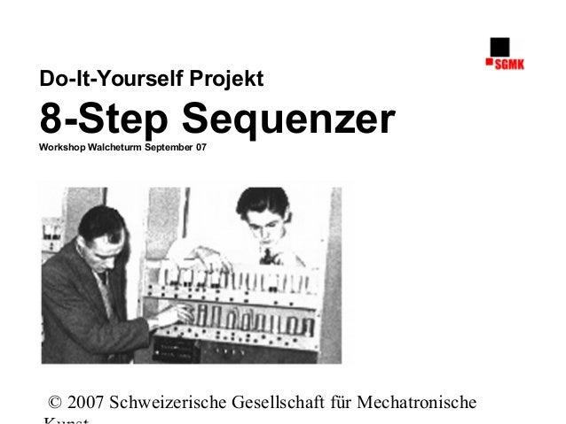 © 2007 Schweizerische Gesellschaft für Mechatronische Experiment Audio-Elektronik Do-It-Yourself Projekt 8-Step SequenzerW...