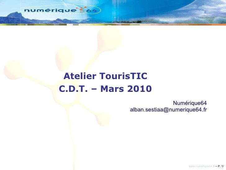 Atelier TourisTIC C.D.T. – Mars 2010 Numérique64 [email_address]