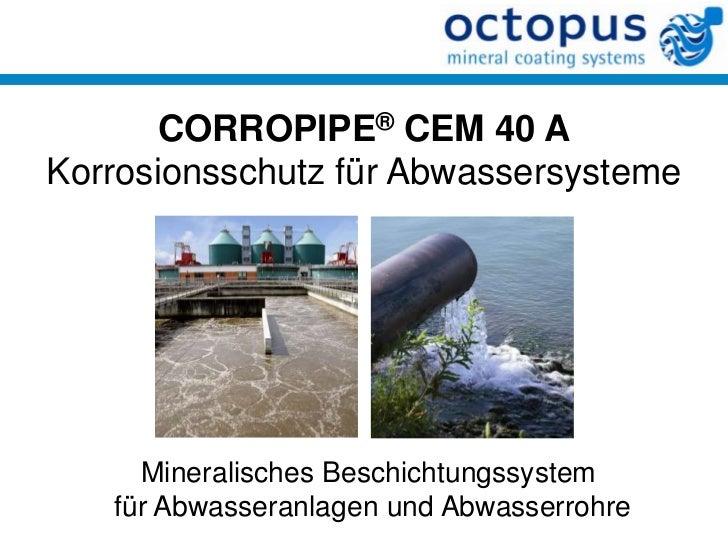 CORROPIPE® CEM 40 AKorrosionsschutz für Abwassersysteme     Mineralisches Beschichtungssystem   für Abwasseranlagen und Ab...