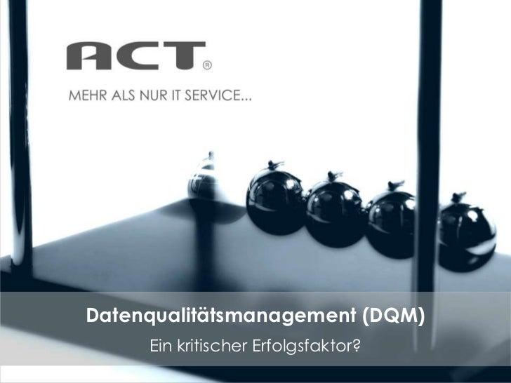 Datenqualitätsmanagement (DQM)     Ein kritischer Erfolgsfaktor?