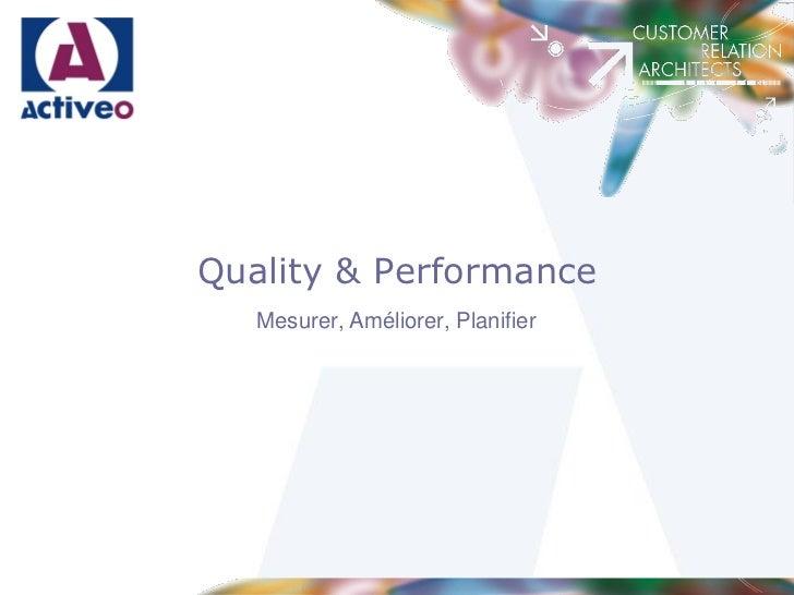 Quality & Performance   Mesurer, Améliorer, Planifier