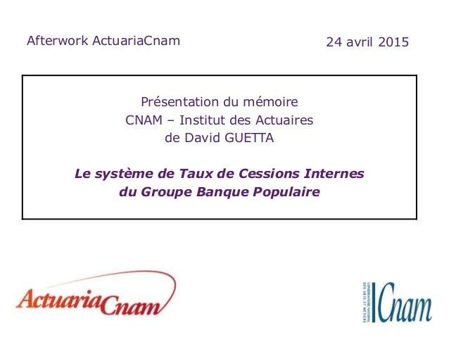 Afterwork ActuariaCnam Présentation du mémoire CNAM – Institut des Actuaires de David GUETTA Le système de Taux de Cession...