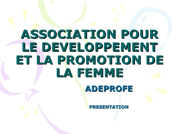 ASSOCIATION POUR LE DEVELOPPEMENT ET LA PROMOTION DE LA FEMME ADEPROFE PRESENTATION
