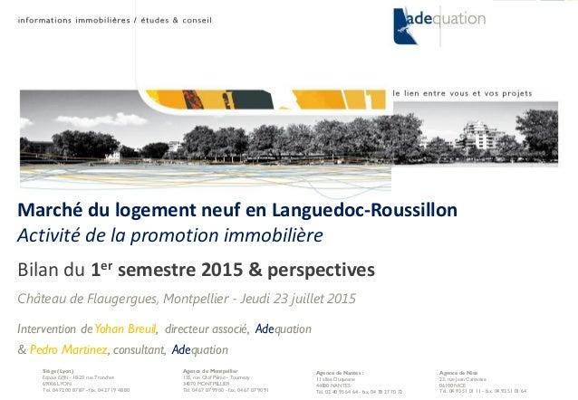 juillet 15 1© ADEQUATION - Marché de la promotion immobilière en Languedoc-Roussillon - bilan au 1er semestre 2015 & Persp...