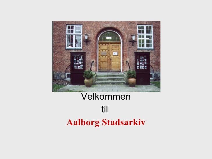 Velkommen til  Aalborg Stadsarkiv