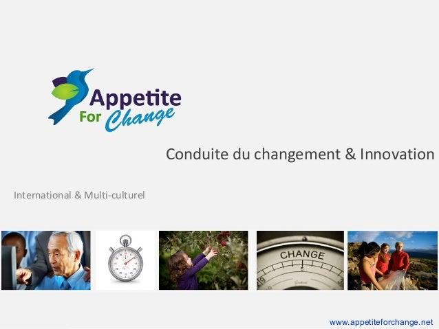 Conduite du changement & Innovation International & Multi-culturel  www.appetiteforchange.net