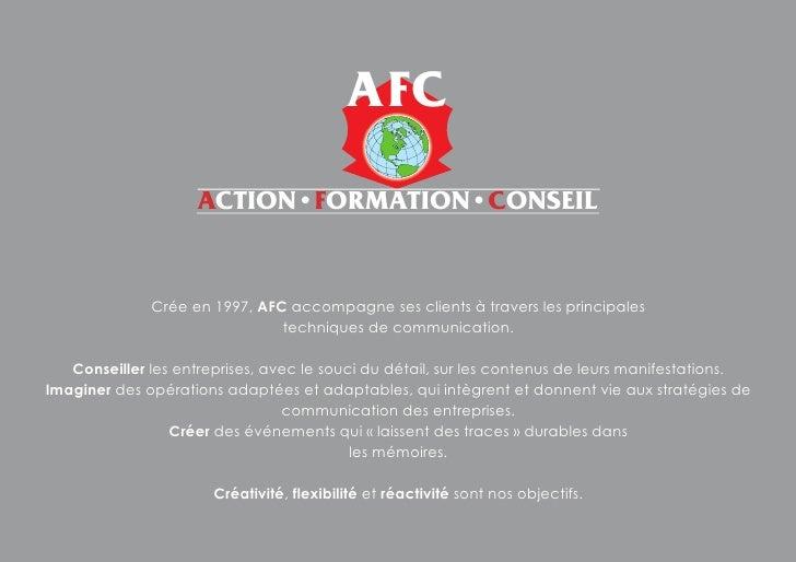 AFC                     ACTION•FORMATION•CONSEIL                 Crée en 1997, AFC accompagne ses clients à travers les pr...