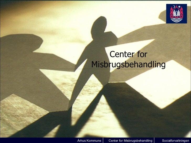 Center for Misbrugsbehandling Århus Kommune Center for Misbrugsbehandling Socialforvaltningen