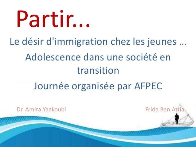 Partir... Le désir d'immigration chez les jeunes … Adolescence dans une société en transition Journée organisée par AFPEC ...