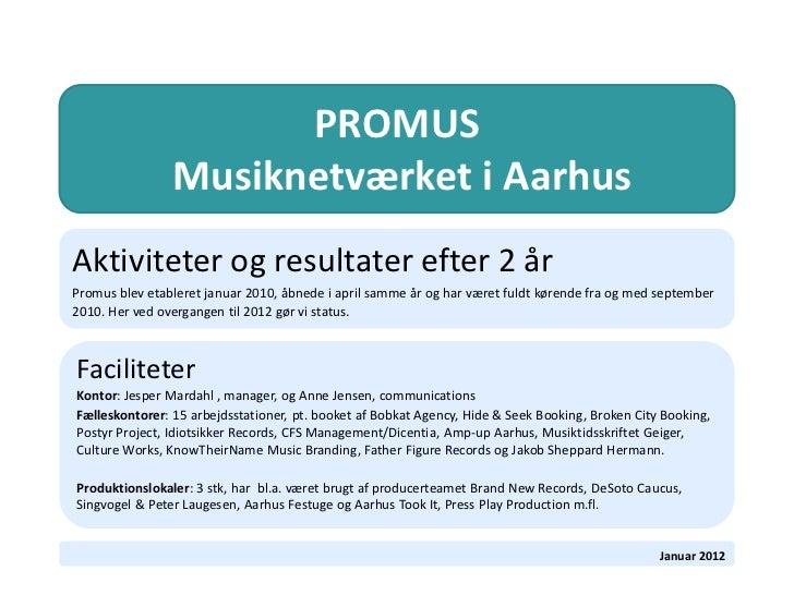 PROMUS                Musiknetværket i AarhusAktiviteter og resultater efter 2 årPromus blev etableret januar 2010, åbnede...