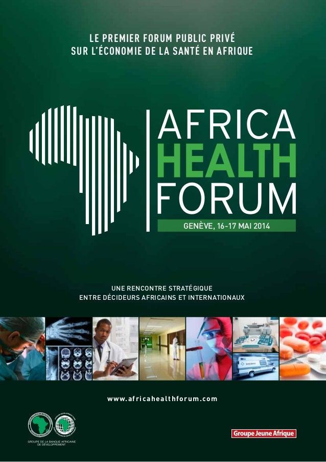 LE PREMIER FORUM PUBLIC PRIVé SUR L'économie de lA SANTé EN AFRIQUE  genève, 16-17 MAi 2014  une RENCONTRE stratégique ent...