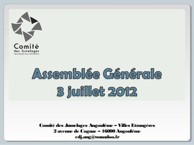 Comité des Jumelages Angoulême – Villes Etrangères 2 avenue de Cognac – 16000 Angoulême cdj.ang@wanadoo.fr