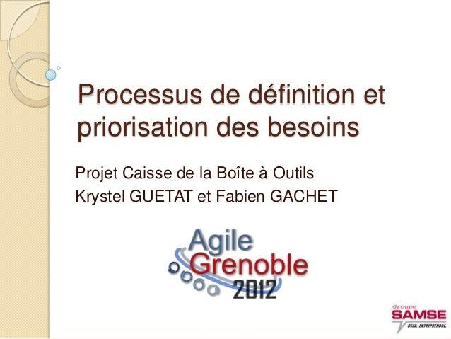 Processus de définition etpriorisation des besoinsProjet Caisse de la Boîte à OutilsKrystel GUETAT et Fabien GACHET