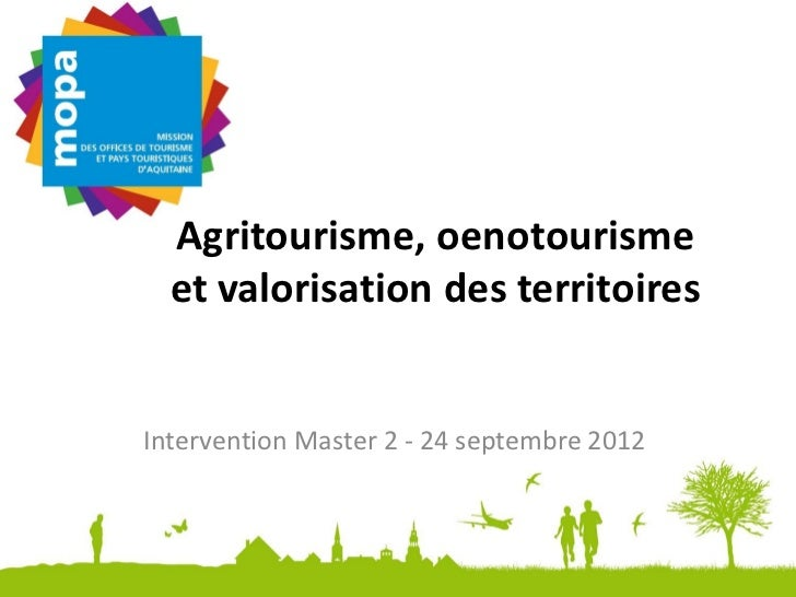 Agritourisme, oenotourisme  et valorisation des territoiresIntervention Master 2 - 24 septembre 2012