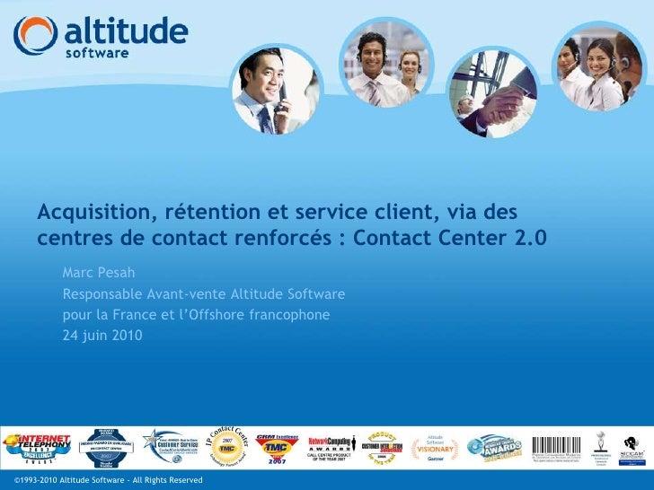 Acquisition, rétention et service client via des centres de contact renforcés : Contact Center 2.0 - Altitude Software -
