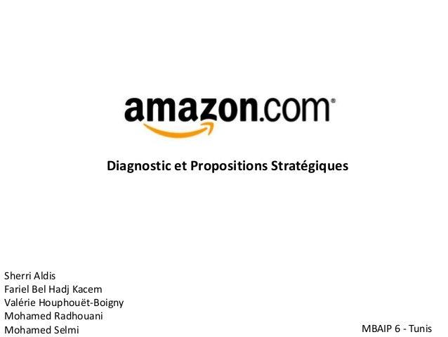 Diagnostic et Propositions Stratégiques MBAIP 6 - Tunis Sherri Aldis Fariel Bel Hadj Kacem Valérie Houphouët-Boigny Mohame...