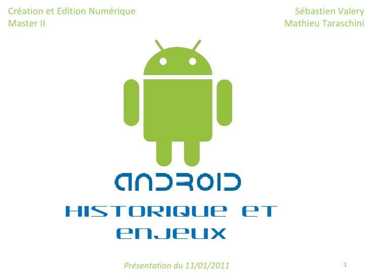 Historique et enjeux Sébastien Valery Mathieu Taraschini Création et Edition Numérique Master II Présentation du 11/01/2011