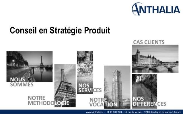www.Anthalia.fr - 01 49 10 02 01 - 11 rue de Vanves - 92100 Boulogne-Billancourt, France  Conseil en Stratégie Produit