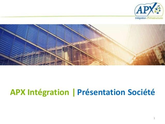 APX Intégration | Présentation Société                                     1