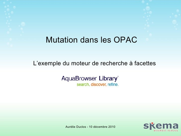 Mutation dans les OPAC L'exemple du moteur de recherche à facettes Aurélie Duclos - 10 décembre 2010
