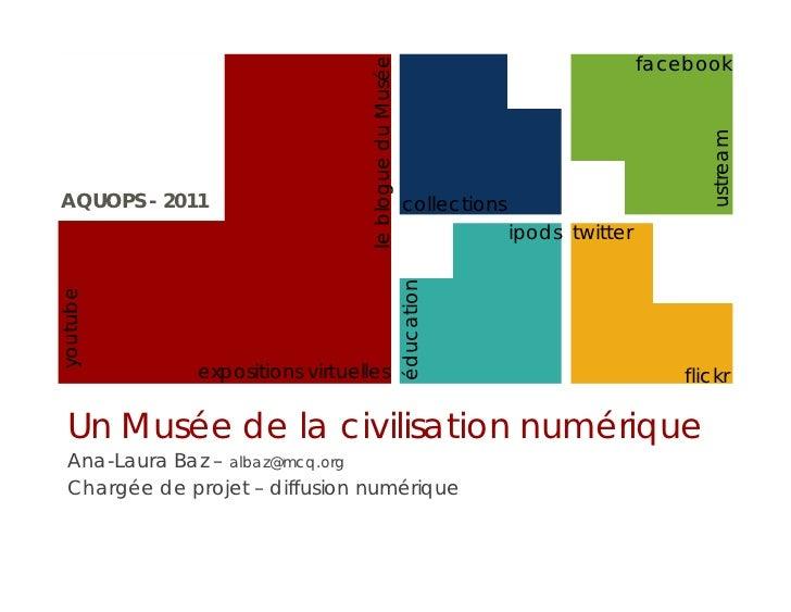 AQUOPS 2011 - Un Musée de la civilisation numérique