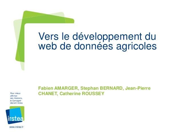 www.irstea.fr Pour mieux affirmer ses missions, le Cemagref devient Irstea Fabien AMARGER, Stephan BERNARD, Jean-Pierre CH...