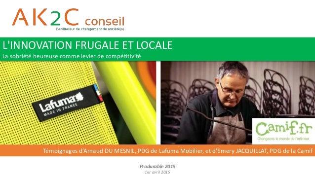 Produrable 2015 1er avril 2015 Témoignages d'Arnaud DU MESNIL, PDG de Lafuma Mobilier, et d'Emery JACQUILLAT, PDG de la Ca...