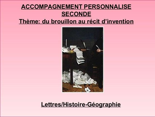 ACCOMPAGNEMENT PERSONNALISE SECONDE Thème: du brouillon au récit d'invention Lettres/Histoire-Géographie