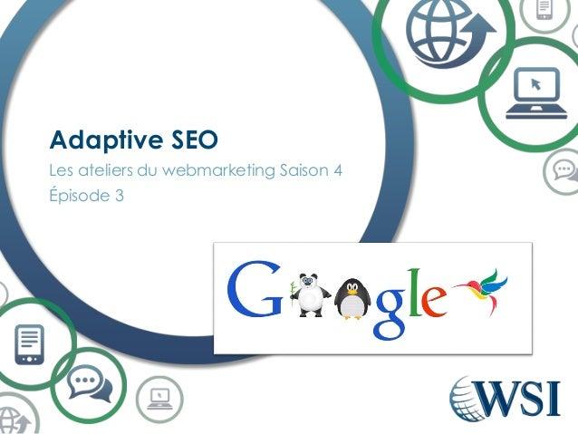 Les ateliers du webmarketing Saison 4  Épisode 3  Adaptive SEO